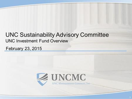 UNC Sustainability Advisory Committee UNC Investment Fund Overview February 23, 2015 1.