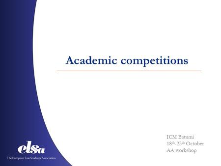 ICM Batumi 18 th -25 th October AA workshop Academic competitions.