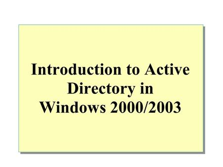 Introduction to Active Directory in Windows 2000/2003.