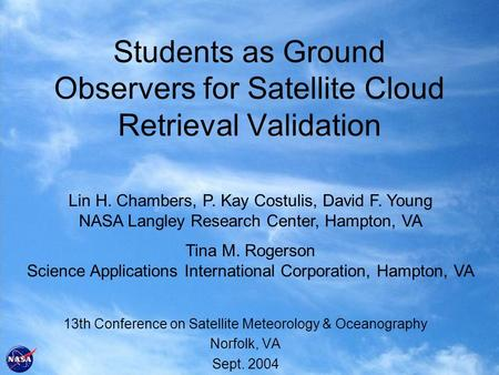 Students as Ground Observers for Satellite Cloud Retrieval Validation 13th Conference on Satellite Meteorology & Oceanography Norfolk, VA Sept. 2004 Lin.