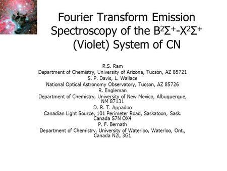 Fourier Transform Emission Spectroscopy of the B 2 Σ + -X 2 Σ + (Violet) System of CN R.S. Ram Department of Chemistry, University of Arizona, Tucson,