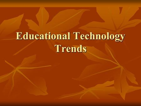 Educational Technology Trends. America's Digital Schools 2006 A Five Year Forecast Transitioning for a Desktop World to a Mobile World Transitioning for.