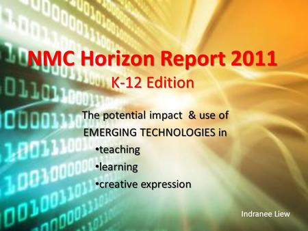 NMC Horizon Report 2011 K-12 Edition The potential impact & use of EMERGING TECHNOLOGIES in teaching teaching learning learning creative expression creative.
