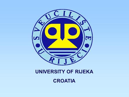 UNIVERSITY OF RIJEKA CROATIA. UNIVERSITY OF RIJEKA UNIVERSITY OF RIJEKA   3rd largest among 7 Croatian state universities   Founded in 1973 – first.