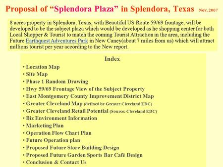 "Proposal of ""Splendora Plaza"" in Splendora, Texas Nov. 2007 8 acres property in Splendora, Texas, with Beautiful US Route 59/69 frontage, will be developed."