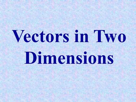 Vectors in Two Dimensions. VECTOR REPRESENTATION A vector represents those physical quantities such as velocity that have both a magnitude and a direction.