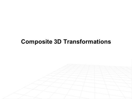 Composite 3D Transformations. Example of Composite 3D Transformations Try to transform the line segments P 1 P 2 and P 1 P 3 from their start position.