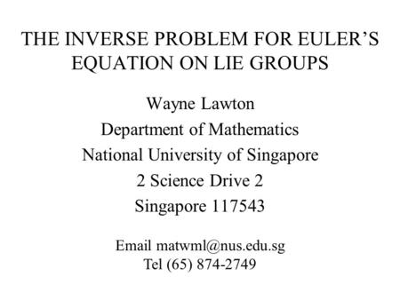 THE INVERSE PROBLEM FOR EULER'S EQUATION ON LIE GROUPS Wayne Lawton Department of Mathematics National University of Singapore 2 Science Drive 2 Singapore.