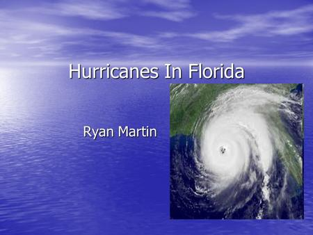 Hurricanes In Florida Ryan Martin. Background Information More hurricanes hit Florida then any other state More hurricanes hit Florida then any other.