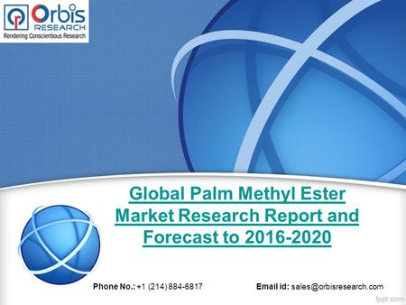 Global Palm Methyl Ester Market Research Report and Forecast to 2016-2020 Phone No.: +1 (214) 884-6817  id: