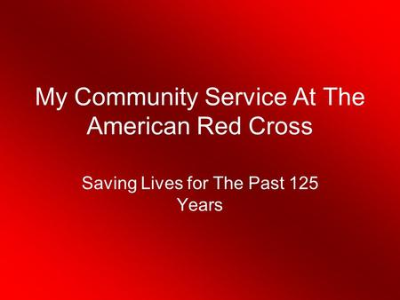 My Community Service At The American Red Cross Saving Lives for The Past 125 Years.