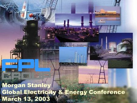 1 Morgan Stanley Global Electricity & Energy Conference March 13, 2003.