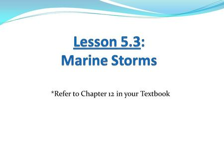 *Refer to Chapter 12 in your Textbook. Learning Goals 1. I can explain how a monsoon forms. 2. I can explain how a cyclone forms. 3. I can compare and.