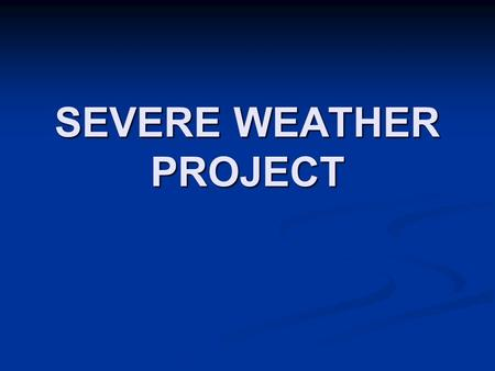 SEVERE WEATHER PROJECT. Severe Thunderstorms Thunderstorm produce one or more of the following conditions: high winds, hail, flash floods, and tornadoes.
