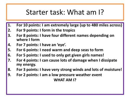 Starter task: What am I? 1.For 10 points: I am extremely large (up to 480 miles across) 2.For 9 points: I form in the tropics 3.For 8 points: I have four.