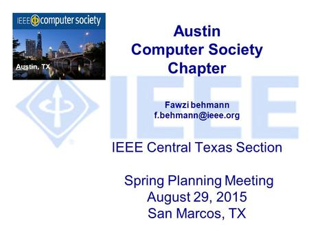 Austin Computer Society Chapter Fawzi behmann IEEE Central Texas Section Spring Planning Meeting August 29, 2015 San Marcos, TX Austin,