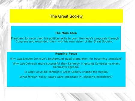 The Great Society The Main Idea President Johnson used his political skills to push Kennedy's proposals through Congress and expanded them with his own.