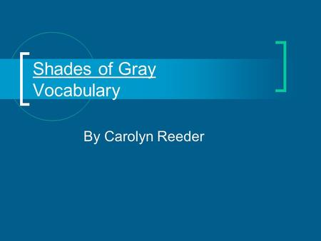 Shades of Gray Vocabulary By Carolyn Reeder Monotonous p. 1 uttered or performed in one unvaried tone.