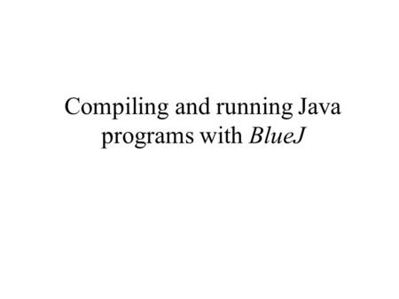Compiling and running Java programs with BlueJ. Successfully compiled files program files in BlueJ You can tell from the shade of a program icon in BlueJ.