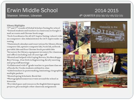 Erwin Middle School 2014-2015 Shannon Johnson, Librarian 4 th QUARTER ( 03/16/15/-05/22/15) Library Highlights 2 nd and 3 rd rounds of Global Scholars.