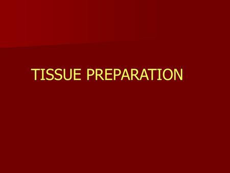 TISSUE PREPARATION. Tissue fixation: Tissue is treated with fixatives. 4% Formaldehyde or physical fixative as heat or microwave. These fixatives causes.