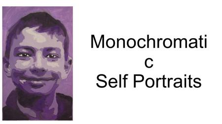 Monochromati c Self Portraits. VOCABULARY Monochromatic: A color scheme that is comprised of variations of one color (hue). Adding enough white to red.