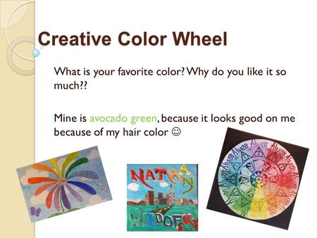Creative Color Wheel What is your favorite color? Why do you like it so much?? Mine is avocado green, because it looks good on me because of my hair.