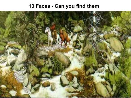 13 Faces - Can you find them. Which Circle Is Bigger NEITHER! They are both the SAME size!