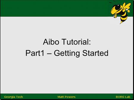 Aibo Tutorial: Part1 – Getting Started. Steps to getting started Gather necessary elements Download Sony Software Set up you environment Checkout robocup.