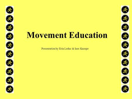 Movement Education Presentation by Erin Leduc & Ines Knospe.
