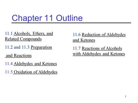 1 Chapter 11 Outline 11.1 Alcohols, Ethers, and Related Compounds 11.2 and 11.3 Preparation and Reactions 11.4 Aldehydes and Ketones 11.5 Oxidation of.