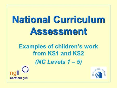 National Curriculum Assessment Examples of children's work from KS1 and KS2 (NC Levels 1 – 5) ngfl northern grid.