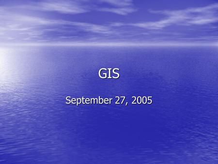 GIS September 27, 2005. Announcements Next lecture is on October 18th (read chapters 9 and 10) Next lecture is on October 18th (read chapters 9 and 10)