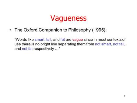 "1 Vagueness The Oxford Companion to Philosophy (1995): ""Words like smart, tall, and fat are vague since in most contexts of use there is no bright line."
