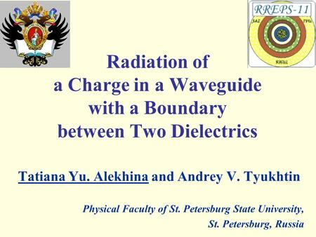 Tatiana Yu. Alekhina and Andrey V. Tyukhtin Physical Faculty of St. Petersburg State University, St. Petersburg, Russia Radiation of a Charge in a Waveguide.