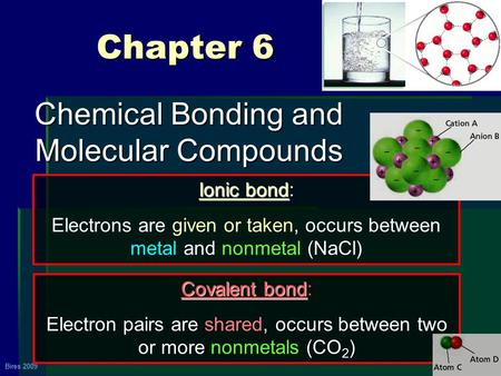 Back Bires 2009 Chapter 6 Chapter 6 Chemical Bonding and Molecular Compounds Ionic bond Ionic bond: Electrons are given or taken, occurs between metal.