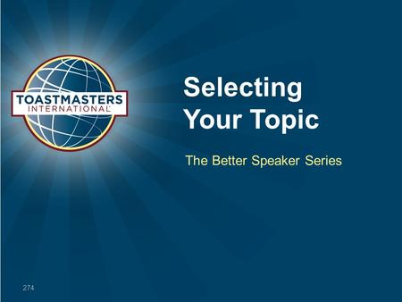 Selecting Your Topic The Better Speaker Series 274.