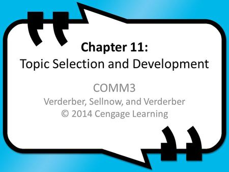 Chapter 11: Topic Selection and Development COMM3 Verderber, Sellnow, and Verderber © 2014 Cengage Learning.