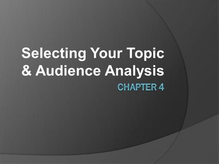 Selecting Your Topic & Audience Analysis. Steps to Preparing Speech-Review  1-Determine the Speech Purpose  2-Select a Topic  3-Analyze the Audience.