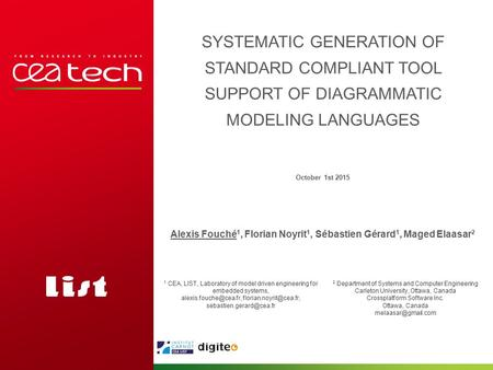 October 1st 2015 Alexis Fouché 1, Florian Noyrit 1, Sébastien Gérard 1, Maged Elaasar 2 SYSTEMATIC GENERATION OF STANDARD COMPLIANT TOOL SUPPORT OF DIAGRAMMATIC.
