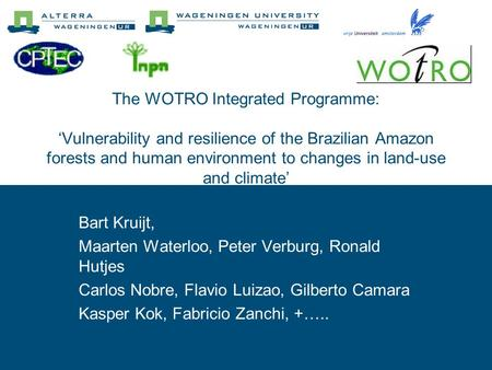 The WOTRO Integrated Programme: 'Vulnerability and resilience of the Brazilian Amazon forests and human environment to changes in land-use and climate'