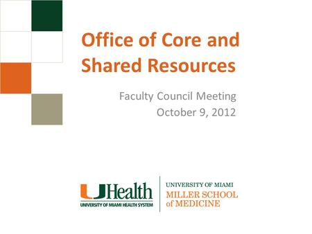 Office of Core and Shared Resources Faculty Council Meeting October 9, 2012.
