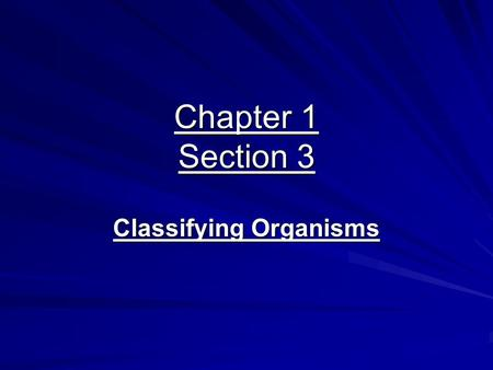 Chapter 1 Section 3 Classifying Organisms. Classification Classification is the process of grouping things based on their similarities. Biologists use.