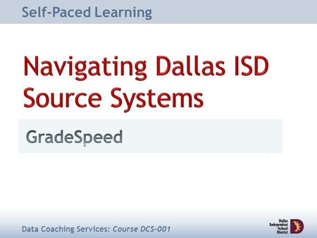 Self-Paced Learning Data Coaching Services: Course DCS-001.