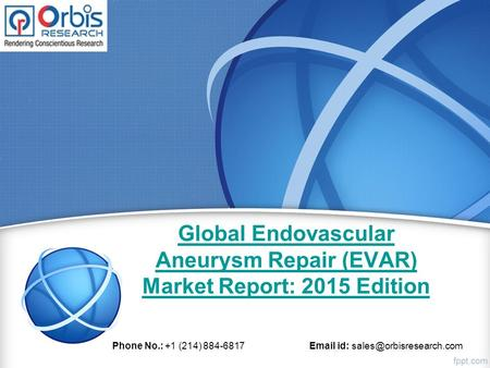 Global Endovascular Aneurysm Repair (EVAR) Market Report: 2015 Edition Phone No.: +1 (214) 884-6817  id: