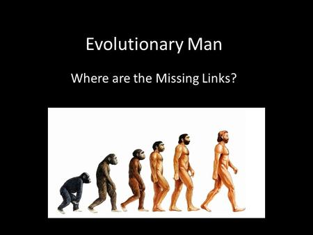 Where are the Missing Links?