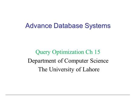 Advance Database Systems Query Optimization Ch 15 Department of Computer Science The University of Lahore.