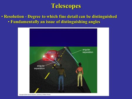 Telescopes Resolution - Degree to which fine detail can be distinguished Resolution - Degree to which fine detail can be distinguished Fundamentally an.