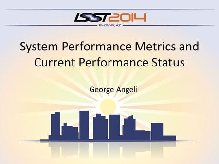System Performance Metrics and Current Performance Status George Angeli.