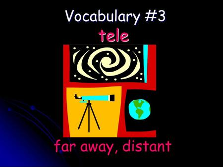 Vocabulary #3 far away, distant tele. Television – seeing distant things Television – seeing distant things Telephone – sound from far away Telephone.